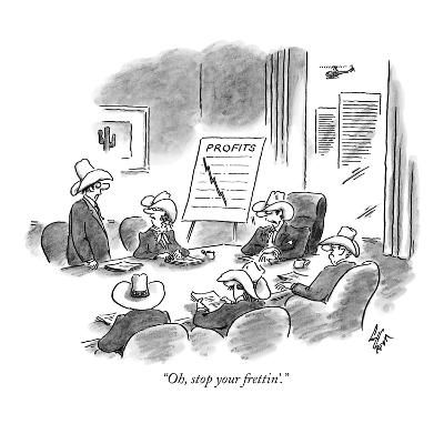 """Oh, stop your frettin'."" - New Yorker Cartoon-Frank Cotham-Premium Giclee Print"