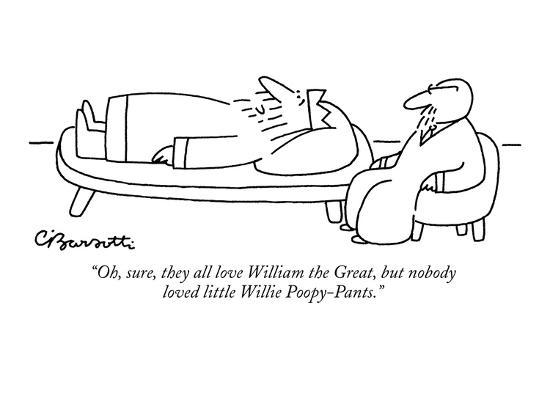 """Oh, sure, they all love William the Great, but nobody loved little Willie?"" - New Yorker Cartoon-Charles Barsotti-Premium Giclee Print"