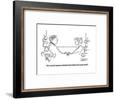 """Ok, but just suppose Abélard and Héloïse had used email?"" - Cartoon-Carole Cable-Framed Premium Giclee Print"
