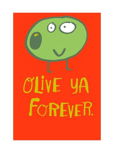 Olive Ya Forever--Art Print