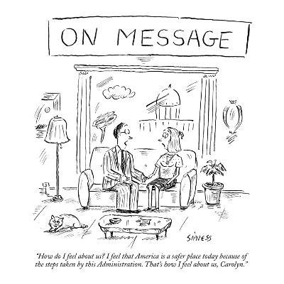 """On Message: """"How do I feel about us? I feel that America is a safer place ?"""" - New Yorker Cartoon-David Sipress-Premium Giclee Print"""