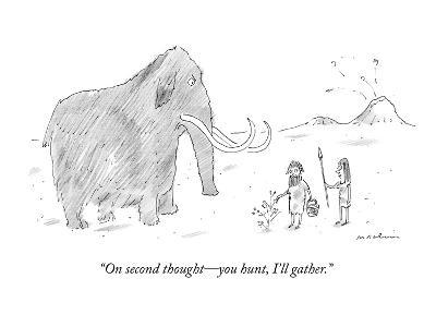 """""""On second thought?you hunt, I'll gather."""" - New Yorker Cartoon-Michael Maslin-Premium Giclee Print"""