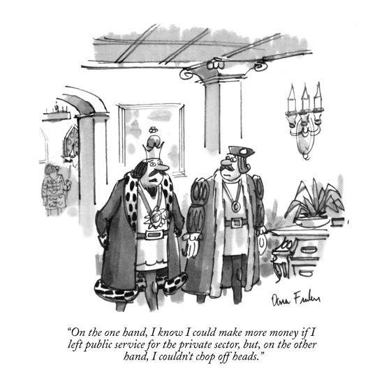 """""""On the one hand, I know I could make more money if I left public service ?"""" - New Yorker Cartoon-Dana Fradon-Premium Giclee Print"""