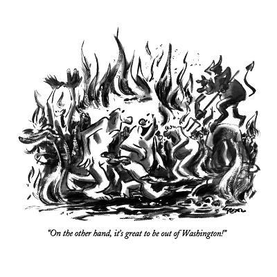 """""""On the other hand, it's great to be out of Washington!"""" - New Yorker Cartoon-Lee Lorenz-Premium Giclee Print"""