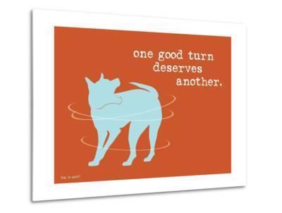 One Good Turn-Dog is Good-Metal Print