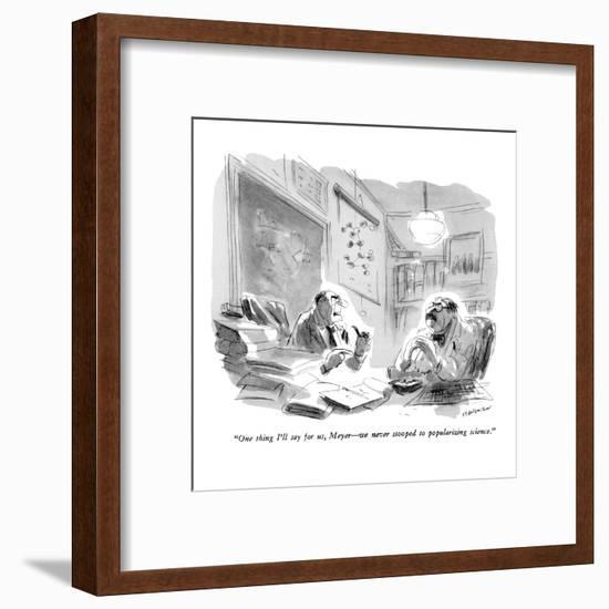 """""""One thing I'll say for us, Meyer?we never stooped to popularizing science?-James Stevenson-Framed Premium Giclee Print"""
