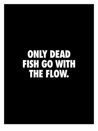 https://imgc.artprintimages.com/img/print/only-dead-fish-go-with-the-flow_u-l-f7zlvg0.jpg?p=0