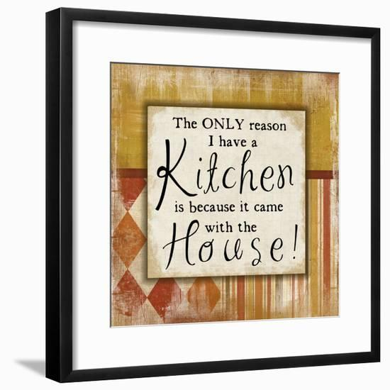 Only Reason I Have a Kitchen-Jennifer Pugh-Framed Premium Giclee Print