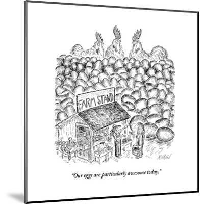 """Our eggs are particularly awesome today."" - New Yorker Cartoon-Edward Koren-Mounted Premium Giclee Print"