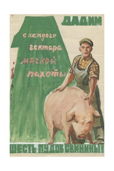Our Gain from Each Hectare Must Be Six Poods of Pork (1 Pood Equals 16,38 Kg), C.1960s-Vadim Petrovich Volikov-Giclee Print