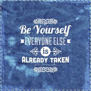 """Quote Typographical Design. """"Be Yourself, Everyone Else Is Already Taken"""" by Ozerina Anna"""