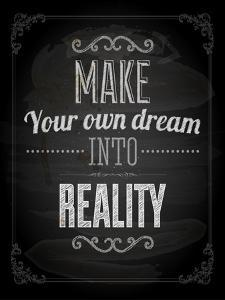 """Quote Typographical Design. """"Make Your Own Dream Into Reality"""" by Ozerina Anna"""