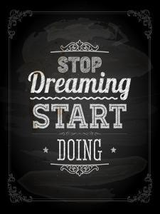 """Quote Typographical Design. """"Stop Dreaming Start Doing"""" by Ozerina Anna"""