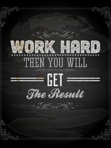 """Quote Typographical Design. """"Work Hard Then You Will Get The Result"""" by Ozerina Anna"""
