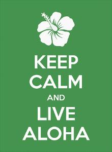 Keep Calm and Live Aloha by Pacifica Island Art