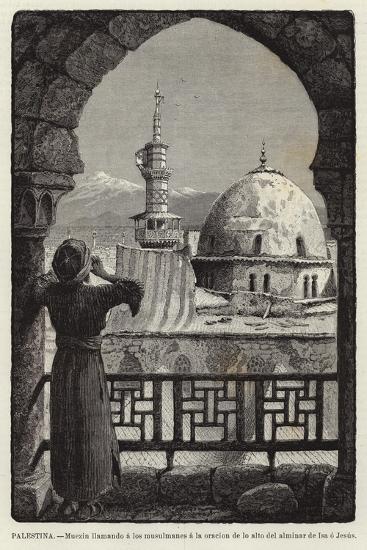 Palestina, Muezin Llamando a Los Musulmanes a La Oracion De Lo Alto Del Alminar De Isa O Jesus--Giclee Print