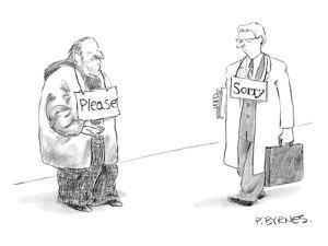 """Begging man has """"Please"""" sign around his neck.  Passerby has """"Sorry"""" sign ? - New Yorker Cartoon by Pat Byrnes"""