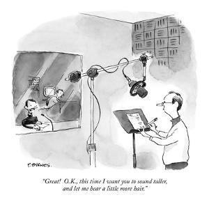 """""""Great!  O.K., this time I want you to sound taller, and let me hear a lit…"""" - New Yorker Cartoon by Pat Byrnes"""