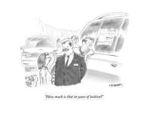 """""""How much is that in years of tuition?"""" - New Yorker Cartoon by Pat Byrnes"""