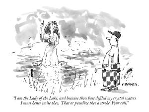"""""""I am the Lady of the Lake, and because thou hast defiled my crystal waters?"""" - New Yorker Cartoon by Pat Byrnes"""