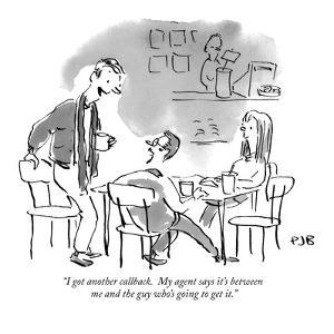 """""""I got another callback.  My agent says it's between me and the guy who's ?"""" - New Yorker Cartoon by Pat Byrnes"""