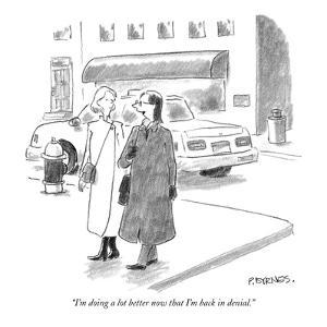 """I'm doing a lot better now that I'm back in denial."" - New Yorker Cartoon by Pat Byrnes"