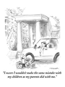"""""""I swore I wouldn't make the same mistakes with my children as my parents ?"""" - New Yorker Cartoon by Pat Byrnes"""
