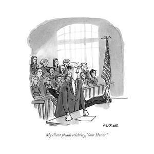 """""""My client pleads celebrity, Your Honor."""" - Cartoon by Pat Byrnes"""