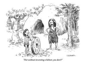 """Not without inventing a helmet, you don't!"" - New Yorker Cartoon by Pat Byrnes"