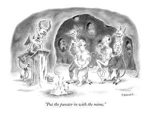"""""""Put the punster in with the mime."""" - New Yorker Cartoon by Pat Byrnes"""
