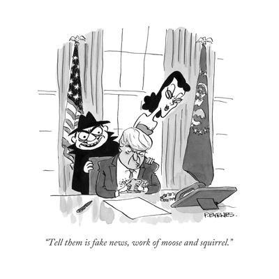 """""""Tell them is fake news, work of moose and squirrel."""" - Cartoon"""