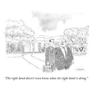 """""""The right hand doesn't even know what the right hand is doing."""" - New Yorker Cartoon by Pat Byrnes"""