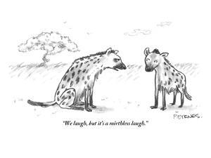 """""""We laugh, but it's a mirthless laugh."""" - New Yorker Cartoon by Pat Byrnes"""