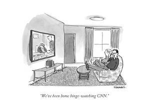 """""""We've been home binge-watching CNN."""" - Cartoon by Pat Byrnes"""