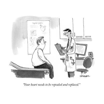 """Your heart needs to be repealed and replaced."" - Cartoon by Pat Byrnes"