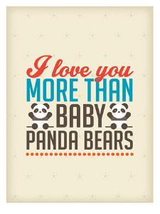 Love You More than Baby Panda Bears by Patricia Pino