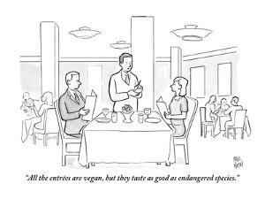 """All the entrées are vegan, but they taste as good as endangered species."" - New Yorker Cartoon by Paul Noth"