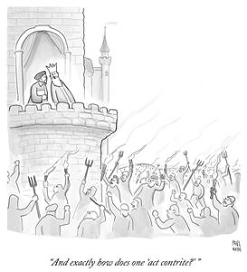 """""""And exactly how does one 'act contrite?'"""" - Cartoon by Paul Noth"""