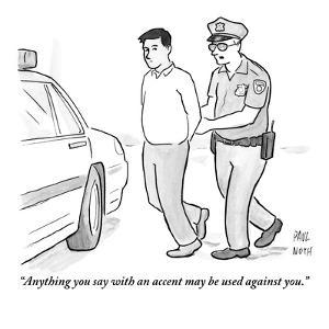 """""""Anything you say with an accent may be used against you."""" - New Yorker Cartoon by Paul Noth"""