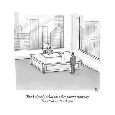 """But I already asked the other parent company. They told me to ask you."" - New Yorker Cartoon"