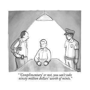 """"""" 'Complimentary' or not, you can't take ninety million dollars' worth of ?"""" - New Yorker Cartoon by Paul Noth"""