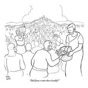 """""""Did Jesus create these locally?"""" - New Yorker Cartoon by Paul Noth"""
