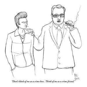 """""""Don't think of me as a crime boss. Think of me as a crime friend."""" - New Yorker Cartoon by Paul Noth"""