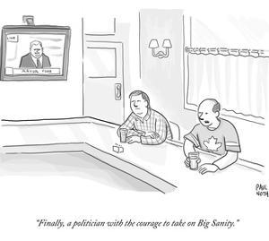 """""""Finally, a politician with the courage to take on Big Sanity."""" - Cartoon by Paul Noth"""