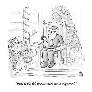 """""""First of all, this conversation never happened."""" - New Yorker Cartoon by Paul Noth"""
