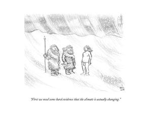 """First we need some hard evidence that the climate is actually changing."" - Cartoon by Paul Noth"