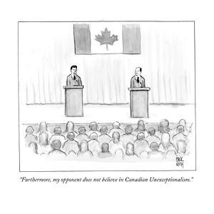 """""""Furthermore, my opponent does not believe in Canadian Unexceptionalism.""""  - New Yorker Cartoon by Paul Noth"""