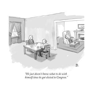 """""""He just doesn't know what to do with himself since he got elected to Cong... - New Yorker Cartoon by Paul Noth"""
