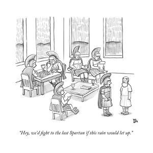"""""""Hey, we'd fight to the last Spartan if this rain would let up."""" - New Yorker Cartoon by Paul Noth"""