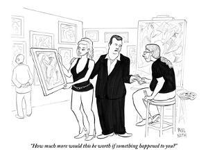 """""""How much more would this be worth if something happened to you?"""" - New Yorker Cartoon by Paul Noth"""